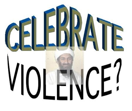 When we celebrate bin Laden's death, aren't we acting like bin Laden?