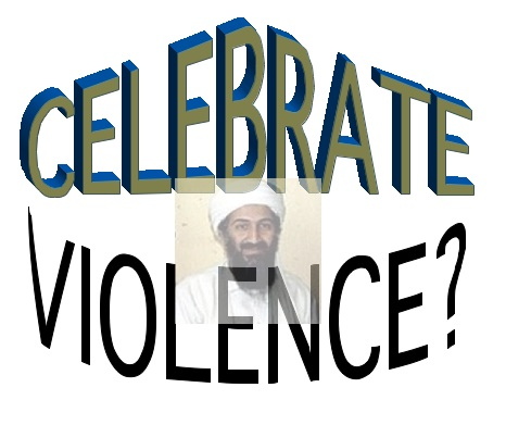 When we celebrate bin Laden's death, aren't we acting like bin Laden?